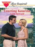 Courting Katarina (Mills & Boon Love Inspired) ebook by Carol Steward