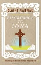 Pilgrimage to Iona ebook by Claire Nahmad