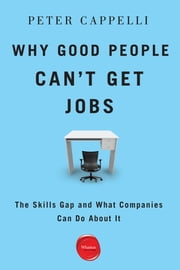 Why Good People Can't Get Jobs - The Skills Gap and What Companies Can Do About It ebook by Peter Cappelli