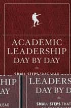 Academic Leadership Day by Day - Small Steps That Lead to Great Success ebook by Jeffrey L. Buller