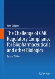 The Challenge of CMC Regulatory Compliance for Biopharmaceuticals ebook by John Geigert