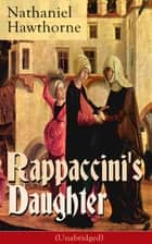 "Rappaccini's Daughter (Unabridged) - A Medieval Dark Tale from Padua from the Renowned American Novelist, Author of ""The Scarlet Letter"", ""The House of Seven Gables"" and ""Twice-Told Tales"" ebook by Nathaniel Hawthorne"