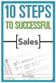 10 Steps to Successful Sales ebook by Kobo.Web.Store.Products.Fields.ContributorFieldViewModel