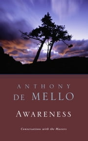 Awareness - Conversations with the Masters ebook by Anthony De Mello