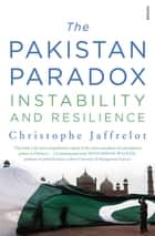 The Pakistan Paradox - Instability And Resilience ebook by Christophe Jaffrelot