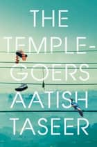 The Temple-goers ebook by Aatish Taseer