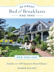 50 Great Bed & Breakfasts and Inns: New England - Includes Over 100 Signature Brunch Recipes ebook by Susan Sulich