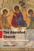 The Anointed Church ebook by Gregory J. Liston