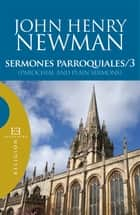 Sermones parroquiales / 3 - (Parochial and Plain Sermons) ebook by John Henry Newman
