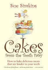 Cakes From The Tooth Fairy - How to bake delicious treats that are kinder to your teeth ebook by Sue Simkins