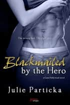 Blackmailed By The Hero ebook de Julie Particka