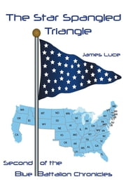 The Star-Spangled Triangle - Second of the Blue Battalion Chronicles ebook by James Luce