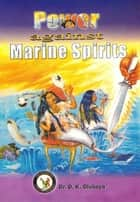 Power Against Marine Spirits ebook by Dr. D. K. Olukoya