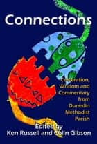 Connections: Celebration, Wisdom and Commentary from Dunedin Methodist Parish ebook by Kenneth Russell