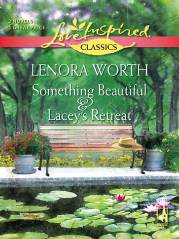 Something Beautiful and Lacey's Retreat: Something Beautiful / Lacey's Retreat (Mills & Boon Love Inspired) ebook by Lenora Worth