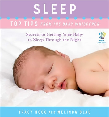 Sleep: Top Tips from the Baby Whisperer - Secrets to Getting Your Baby to Sleep Through the Night ebook by Tracy Hogg,Melinda Blau