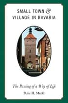 Small Town and Village in Bavaria ebook by Peter H. Merkl
