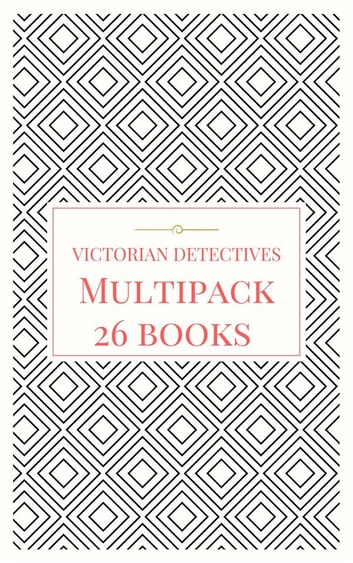 Victorian Detectives Multipack - The Moonstone, Bleak House, Lady Molly of Scotland Yard and More (26 books total, 190 illustrations, essays, audio links) - The Ultimate Collection ebook by Various Artists