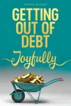 Getting Out of Debt Joyfully ebook by