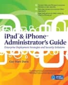 iPad & iPhone Administrators Guide ebook by Guy Hart-Davis