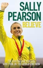 Believe - The Australian athelete who took on the world and won ebook by Pearson, Sally