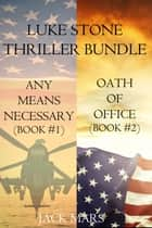 Luke Stone Thriller Bundle: Any Means Necessary (#1) and Oath of Office (#2) ebook by Jack Mars