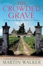 The Crowded Grave - Bruno, Chief of Police 4 ebook by Martin Walker