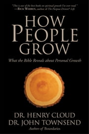 How People Grow - What the Bible Reveals About Personal Growth ebook by Henry Cloud,John Townsend