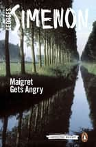 Maigret Gets Angry eBook by Georges Simenon, Ros Schwartz