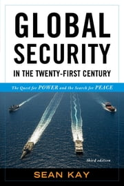 Global Security in the Twenty-First Century - The Quest for Power and the Search for Peace ebook by Sean Kay