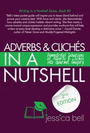 Adverbs & Clichés in a Nutshell: Demonstrated Subversions of Adverbs & Clichés into Gourmet Imagery ebook by Jessica Bell