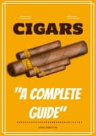 Cigars : A Complete Guide ebook by Daniel Rowbottom