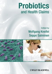 Probiotics and Health Claims ebook by Wolfgang Kneifel,Seppo Salminen