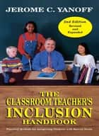 The Classroom Teacher's Inclusion Handbook - Practical Methods for Integrating Students with Special Needs ebook by Jerome  C. Yanoff