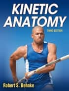 Kinetic Anatomy 3rd Edition ebook by Behnke, Robert S.