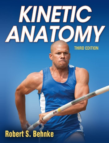 Kinetic Anatomy 3rd Edition ebook by Behnke,Robert S.