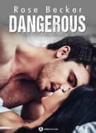 Dangerous - 1 ebook by Rose M. Becker
