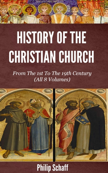 History of the Christian Church: From the 1st to the 19th Century ebook by Schaff, Philip