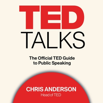 TED Talks - The Official TED Guide to Public Speaking audiobook by Chris Anderson