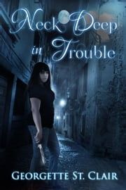 Neck Deep In Trouble: A BBW vampire romance ebook by Georgette St. Clair