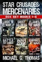 Star Crusades: Mercenaries - Complete Series Box Set (Books 1 - 6) ebook by Michael G. Thomas
