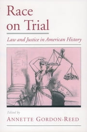 Race on Trial - Law and Justice in American History ebook by Annette Gordon-Reed