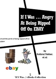 If I Was ... Angry At Being Ripped Off on EBAY ebook by Sukhraj Takhar