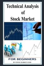 Technical Analysis of Stock Market for Beginners ebook by Stock Market Guru