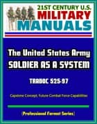 21st Century U.S. Military Manuals: Soldier as a System (SaaS) - TRADOC 525-97, Capstone Concept, Future Combat Force Capabilities (Professional Format Series) ebook by Progressive Management