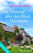 Der Himmel über den Black Mountains - Roman ebook by Alexandra Zöbeli