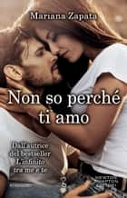 Non so perché ti amo eBook by Mariana Zapata
