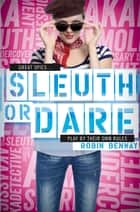 Sleuth or Dare - An AKA Novel eBook by Robin Benway