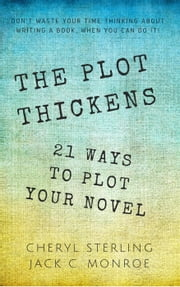 The Plot Thickens—21 Ways to Plot Your Novel ebook by Cheryl Sterling