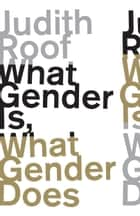 What Gender Is, What Gender Does ebook by Judith Roof